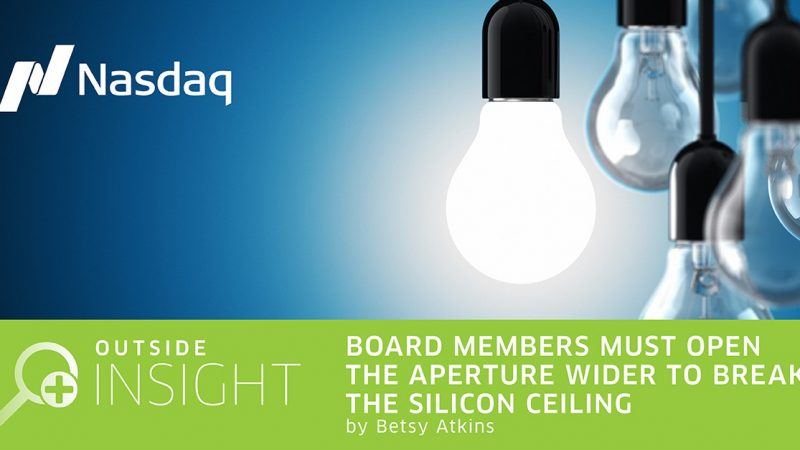 NASDAQ Governance Clearinghouse / Board Members Must Open the Aperture Wider to Break the Silicon Ceiling