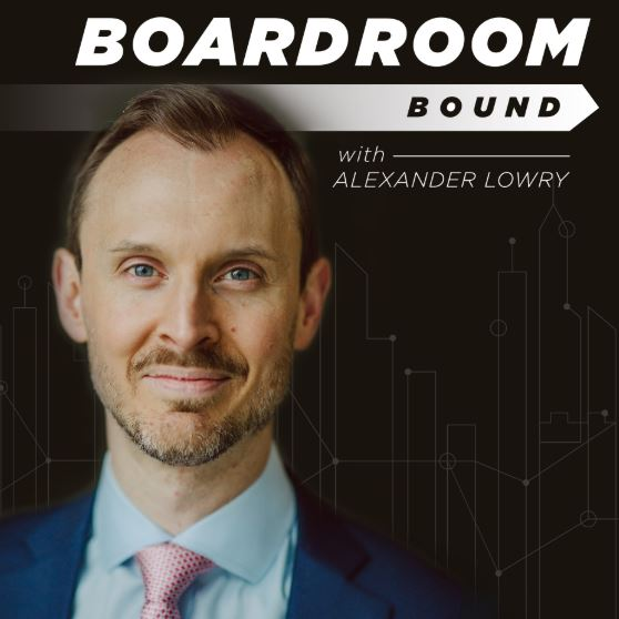 Podcast / Boardroom Bound with Alexander Lowry